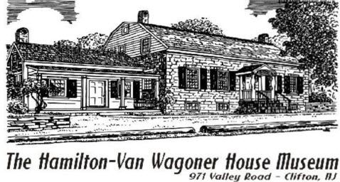 The Hamilton-Van Wagoner House Museum 971 Valley Road Clifton, New Jersey